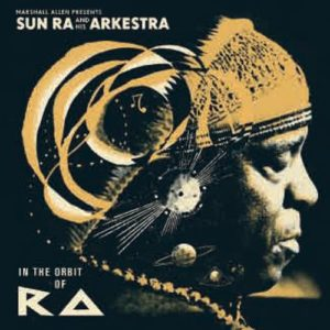 『Marshall Allen presents Sun Ra & His Arkestra / In The Orbit Of Ra』(2014 Strut) Compiled by Marshall Allen