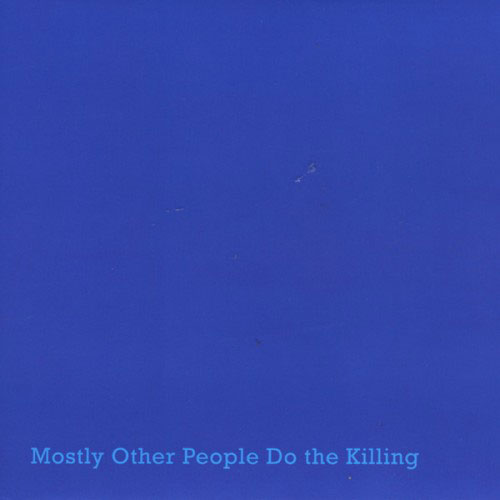 『Mostly Other People Do the Killing / Blue』