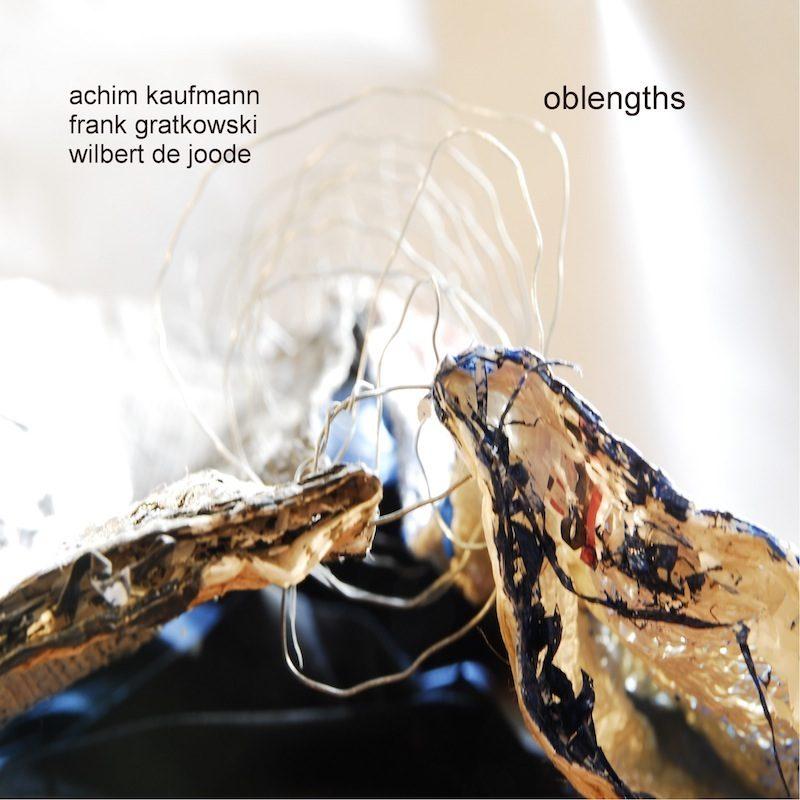 Achim Kaufmann|Frank Gratkowski|Wilbert de Joode / Oblength