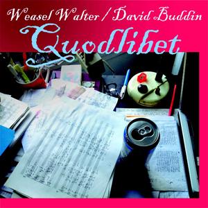 Weasel Walter & David Buddin / Quodlibet